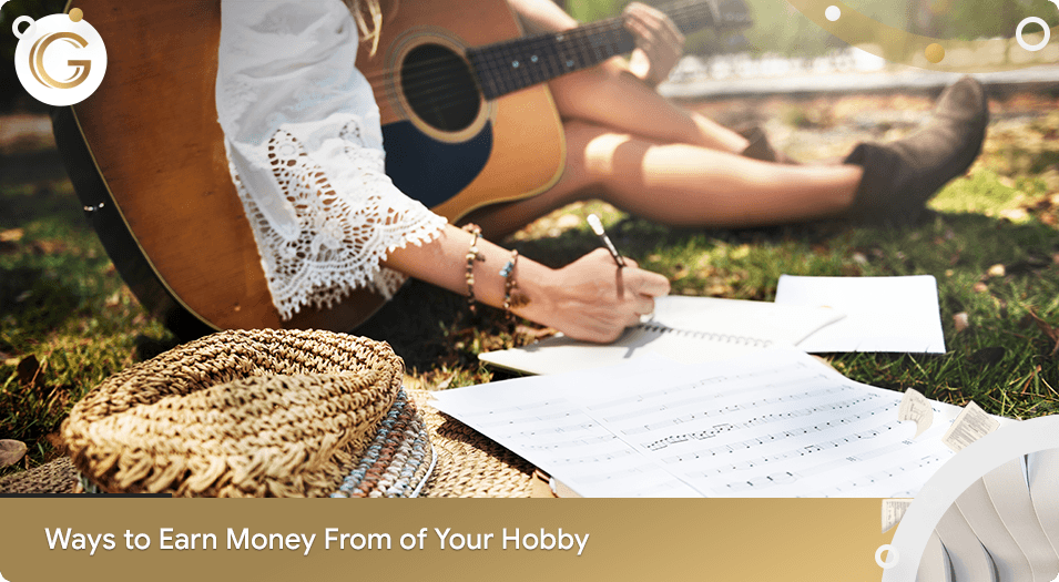 Ways to Earn Money from of Your Hobby