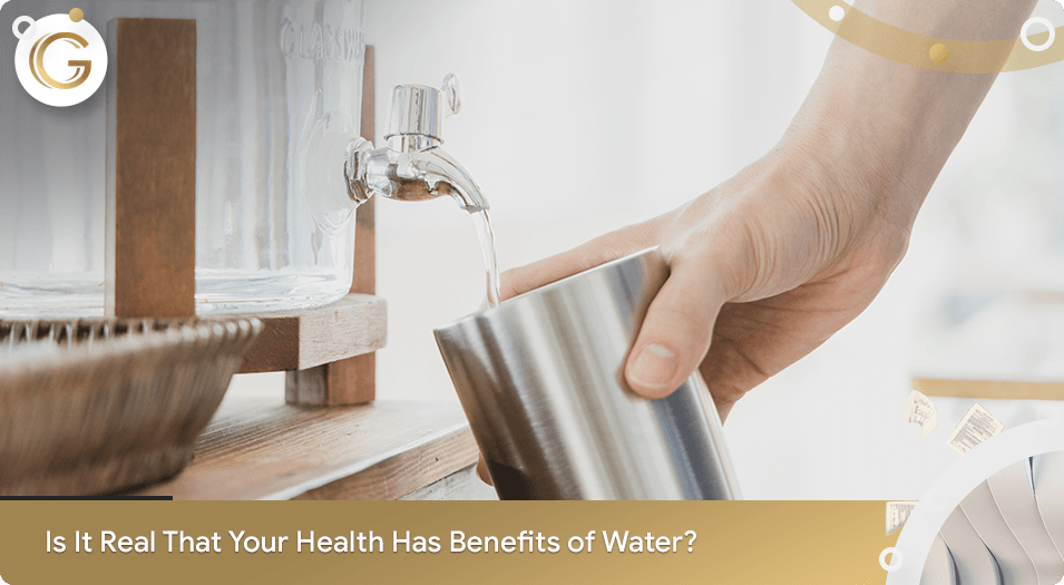 Is it Real That Your Health has Benefits of Water