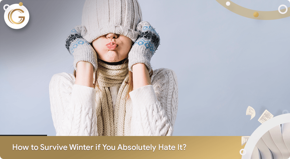 How to Survive Winter if You Absolutely Hate It