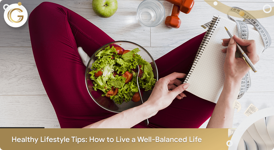 Healthy Lifestyle Tips How to Live a Well Balanced Life