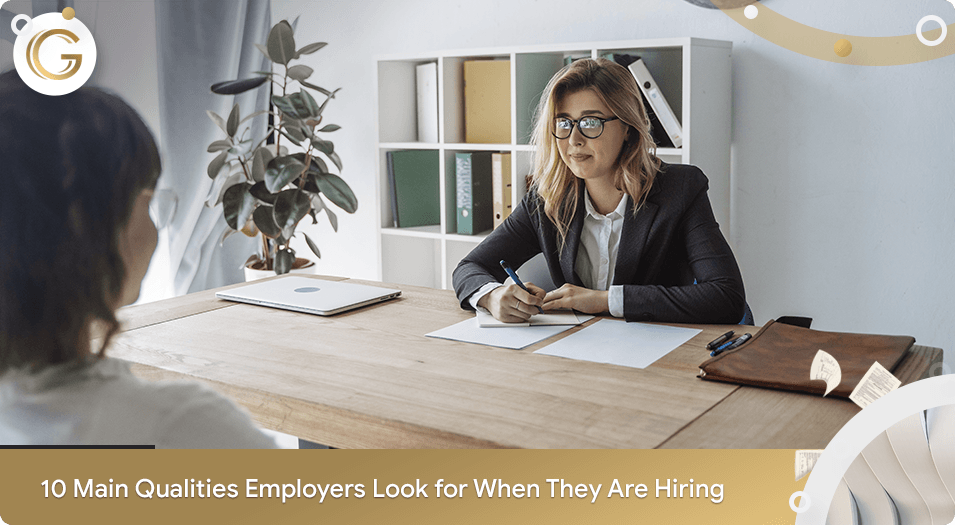 10 Main Qualities Employers Look for When They are Hiring