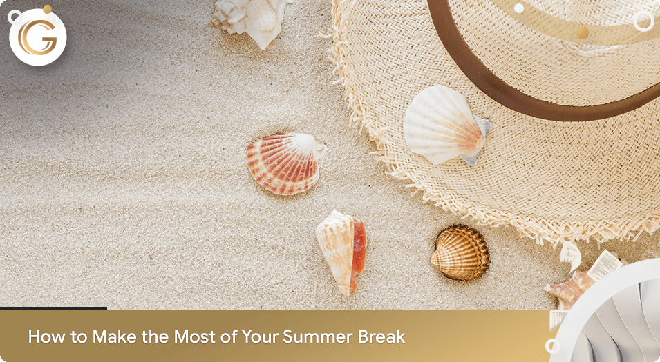 How to Make the Most of Your Summer Break