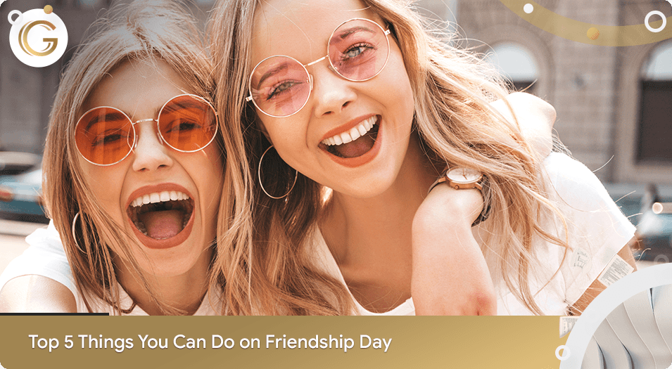 Top 5 Things You Can Do On Friendship Day
