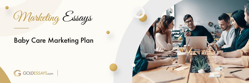 Baby Care Marketing Plan Free Essay