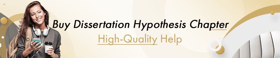 Buy Custom Dissertation Hypothesis Chapter