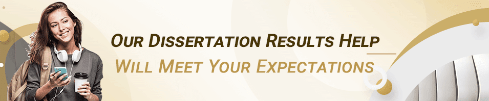 Our Dissertation Results Help Will Meet Your Expectations
