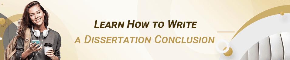 Learn How to Write a Dissertation Conclusion